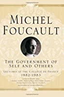 The Government of Self and Others (Michel Foucault: Lectures at the Collège de France)