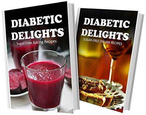 Sugar-Free Juicing Recipes And Sugar-Free Italian Recipes: 2 Book Combo (Diabetic Delights) front-482473