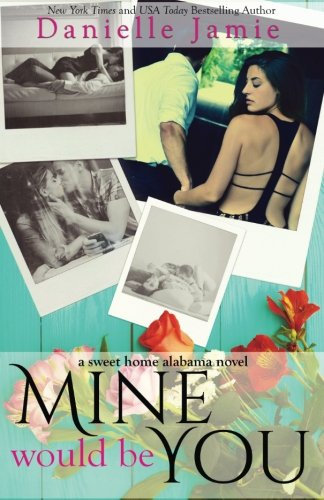 Mine Would Be You: Lawson & Emelyn (The Sweet Home Alabama Series) (Volume 1)
