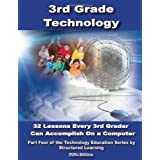 Third Grade Technology: 32 Lessons Every Third Grader Can Accomplish on a Computer.(4th Edition) ~ Structured Learning It...