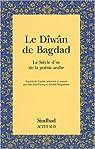 Le D�w�n de Bagdad : Le Si�cle d'or de la po�sie arabe par M�garban�
