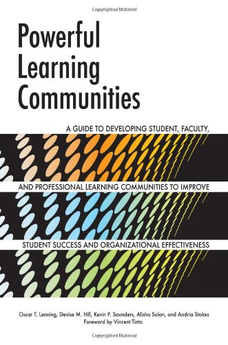 Powerful Learning Communities: A Guide to Developing Student, Faculty, and Professional Learning Communities to Improve Student Success and Organizat