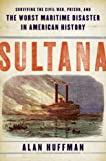Sultana: Surviving the Civil War, Prison, and the Worst Maritime Disaster in American History