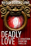DEADLY LOVE (Chinatown Haunting Paranormal Thriller Series Book 1)