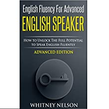 English Fluency for Advanced English Speaker: How to Unlock the Full Potential to Speak English Fluently Audiobook by Whitney Nelson Narrated by Charissa Clark Howe