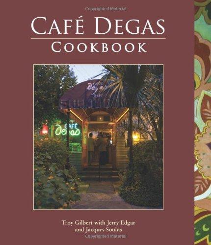Café Degas Cookbook by Troy Gilbert