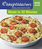 Weight Watchers Meals in 30 Minutes: Satisfying, Speedy Recipes for Everyday (Weight Watchers Mini Series)