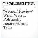 'Weiner' Review: Wild, Weird, Politically Incorrect and True   Joe Morgenstern
