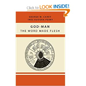 God-Man: The Word Made Flesh by George W. Carey and Inez Eudora Perry