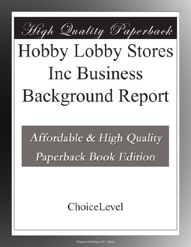Hobby Lobby Stores Inc Business Background Report