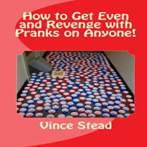 How to Get Even and Revenge with Pranks on Anyone | [Vince Stead]