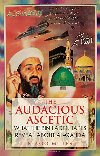 The Audacious Ascetic: What Osama Bin Laden's Sound Archive Reveals About al-Qa'ida
