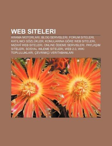Web siteleri: Arama motorlar, Blog servisleri, Forum siteleri, Katlmc sözlükler, Konularna göre web siteleri, Mizahî web siteleri (Turkish Edition)