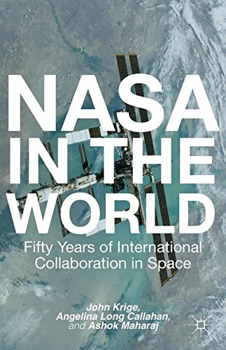 NASA in the World: Fifty Years of International Collaboration in Space (Palgrave Studies in the History of Science and T