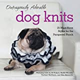 Outrageously Adorable Dog Knits: 25 Must-Have Styles for the Pampered Pooch