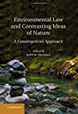 Environmental Law and Contrasting Ideas of Nature: A Constructivist Approach