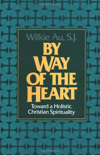 By Way of the Heart: Toward a Holistic Christian...
