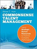 img - for Common Sense Talent Management: Using Strategic Human Resources to Improve Company Performance by Hunt, Steven T. 1st edition (2014) Paperback book / textbook / text book