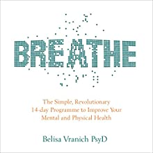 Breathe: The Simple, Revolutionary 14-Day Programme to Improve Your Mental and Physical Health Audiobook by Belisa Vranich PsyD Narrated by Belisa Vranich PsyD