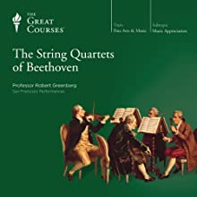 The String Quartets of Beethoven Lecture Auteur(s) :  The Great Courses Narrateur(s) : Professor Robert Greenberg