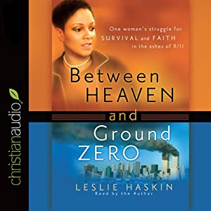 Between Heaven and Ground Zero: One Woman's Struggle for Survival and Faith in the Ashes of 9-11 | [Leslie Haskin]