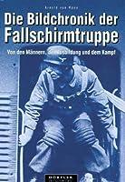 Die Bildchronik der Fallschirmtruppe 1935 - 1945.