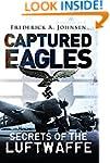Captured Eagles: Secrets of the Luftw...