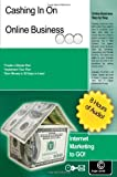 Cashing In On Online Business: Internet Marketing To Go!