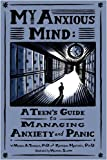 img - for My Anxious Mind: A Teen's Guide to Managing Anxiety and Panic book / textbook / text book