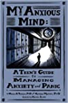 My Anxious Mind: A Teen's Guide to Ma...