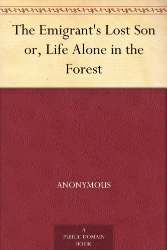 The Emigrant's Lost Son or, Life Alone in the Forest PDF