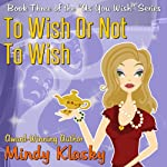 To Wish or Not to Wish (       UNABRIDGED) by Mindy Klasky Narrated by Liisa Ivary