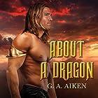 About a Dragon: Dragon Kin Series, Book 2 Hörbuch von G. A. Aiken Gesprochen von: Hollie Jackson