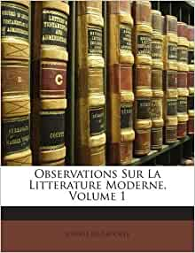 Observations Sur La Litterature Moderne, Volume 1 (French Edition
