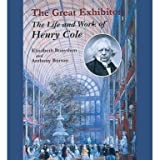 The Great Exhibitor: The Life and Work of Henry Cole