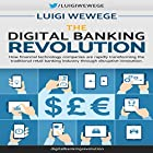 The Digital Banking Revolution: How Financial Technology Companies Are Rapidly Transforming the Traditional Retail Banking Industry Through Disruptive Innovation Hörbuch von Luigi Wewege Gesprochen von: Jim Cassidy