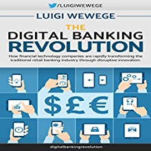 The Digital Banking Revolution: How Financial Technology Companies Are Rapidly Transforming the Traditional Retail Banking Industry Through Disruptive Innovation | Livre audio Auteur(s) : Luigi Wewege Narrateur(s) : Jim Cassidy