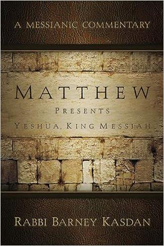Matthew Presents Yeshua, King Messiah: A Messianic Commentary