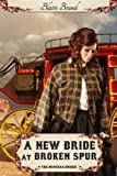 A New Bride At Broken Spur (The Montana Brides series Book 3)