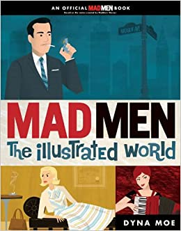 Mad Men: the Illustrated World: Dyna Moe: 9780399536571 ...