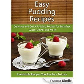 Easy Pudding Recipes: Delicious and Quick Pudding Recipes for Breakfast, Lunch, Dinner and More (The Easy Recipe) (English Edition)