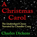 A Christmas Carol: The Unabridged Classic Narrated by Chandler Craig | Charles Dickens