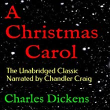 A Christmas Carol: The Unabridged Classic Narrated by Chandler Craig (       UNABRIDGED) by Charles Dickens Narrated by Chandler Craig