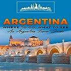 Argentina: Where to Go, What to See: An Argentina Travel Guide Hörbuch von  Worldwide Travellers Gesprochen von: Chris Brown
