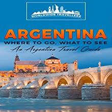 Argentina: Where to Go, What to See: An Argentina Travel Guide | Livre audio Auteur(s) :  Worldwide Travellers Narrateur(s) : Chris Brown