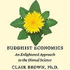 Buddhist Economics: An Enlightened Approach to the Dismal Science Hörbuch von Clair Brown Gesprochen von: Janet Metzger
