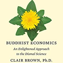 Buddhist Economics: An Enlightened Approach to the Dismal Science Audiobook by Clair Brown Narrated by Janet Metzger