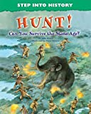 Hunt!: Can You Survive the Stone Age? (Step Into History)