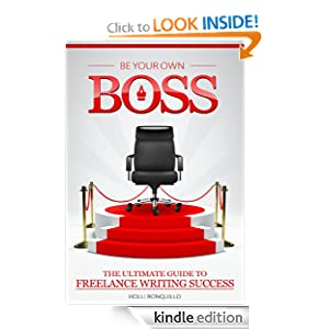 Be Your Own Boss: The Ultimate Guide to Freelance Writing Success