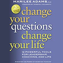 Change Your Questions, Change Your Life: 12 Powerful Tools for Leadership, Coaching, and Life (       UNABRIDGED) by Marilee G. Adams, PhD Narrated by Anna Crowe